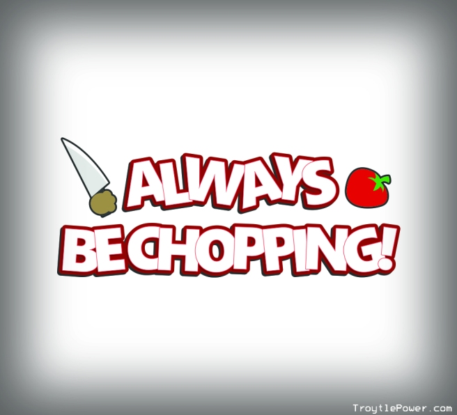 always be chopping